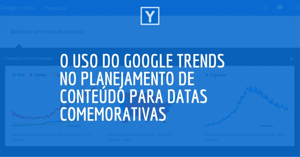 Frase O uso do Google Trends no planejamento de conteúdo para datas comemorativas no fundo azul